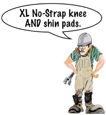 "Henry says, ""XL No-Strap knee AND shin pads."